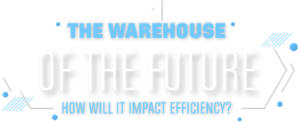 The Warehouse of the Future: An Interactive Infographic